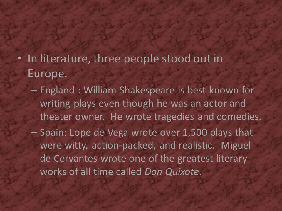 In literature, three people stood out in Europe.