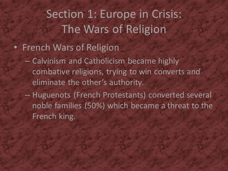 Section 1: Europe in Crisis: The Wars of Religion