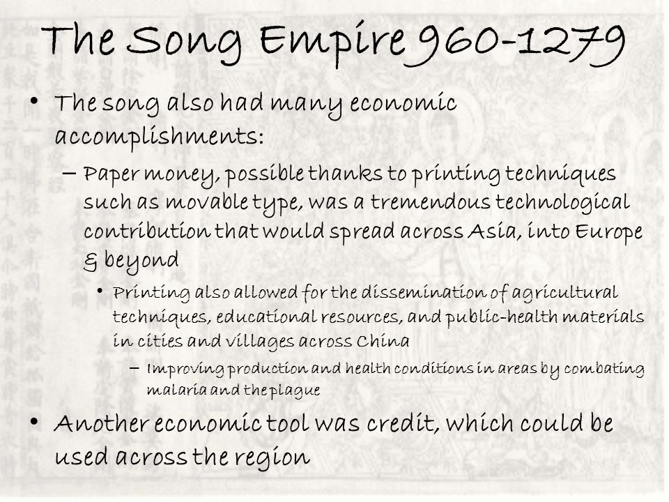 The Song Empire 960-1279 The song also had many economic accomplishments: