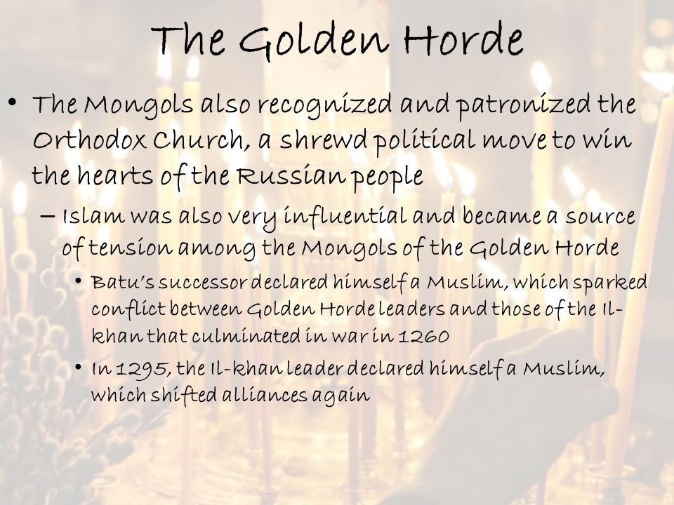 The Golden Horde The Mongols also recognized and patronized the Orthodox Church, a shrewd political move to win the hearts of the Russian people.