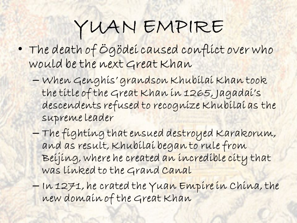 YUAN EMPIRE The death of Ögödei caused conflict over who would be the next Great Khan.