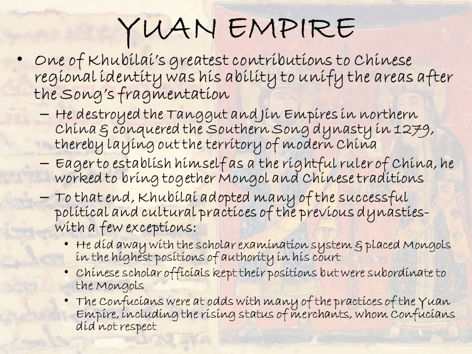 YUAN EMPIRE One of Khubilai's greatest contributions to Chinese regional identity was his ability to unify the areas after the Song's fragmentation.