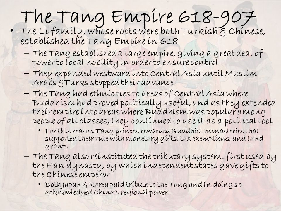 The Tang Empire 618-907 The Li family, whose roots were both Turkish & Chinese, established the Tang Empire in 618.