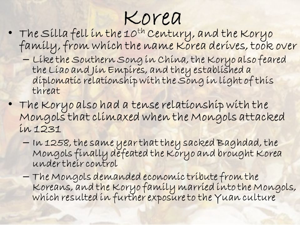 Korea The Silla fell in the 10th Century, and the Koryo family, from which the name Korea derives, took over.