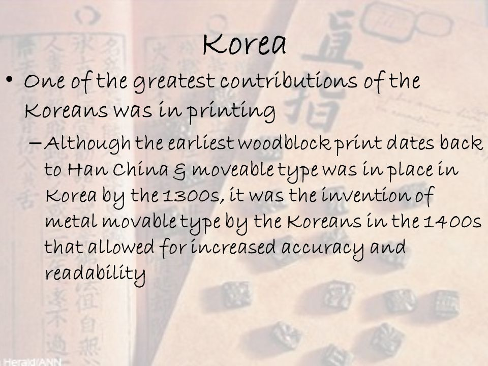 Korea One of the greatest contributions of the Koreans was in printing
