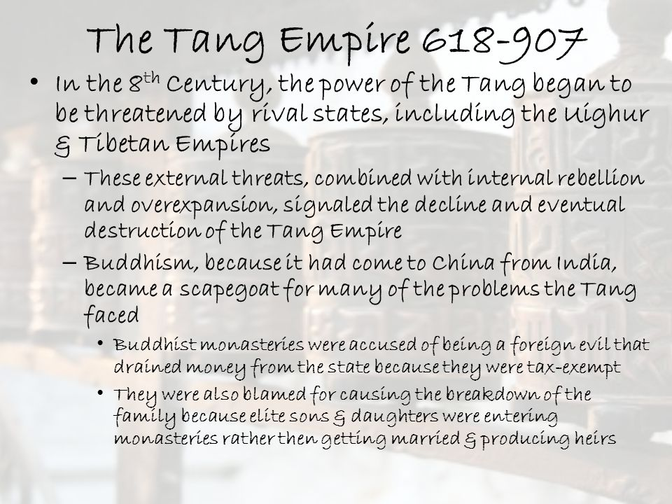 The Tang Empire 618-907 In the 8th Century, the power of the Tang began to be threatened by rival states, including the Uighur & Tibetan Empires.