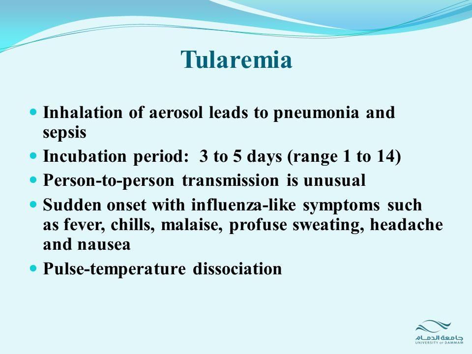 Tularemia Inhalation of aerosol leads to pneumonia and sepsis