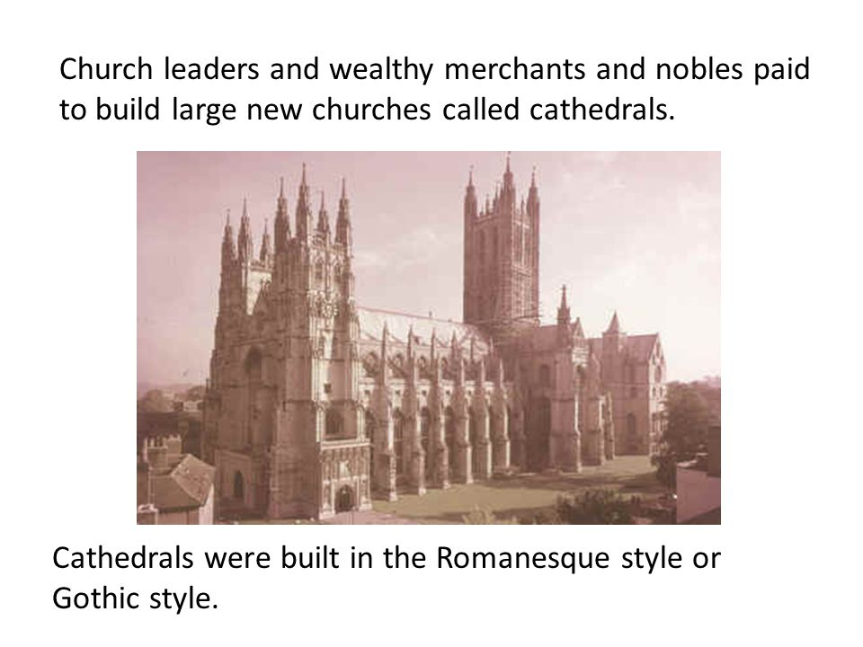 Church leaders and wealthy merchants and nobles paid to build large new churches called cathedrals.