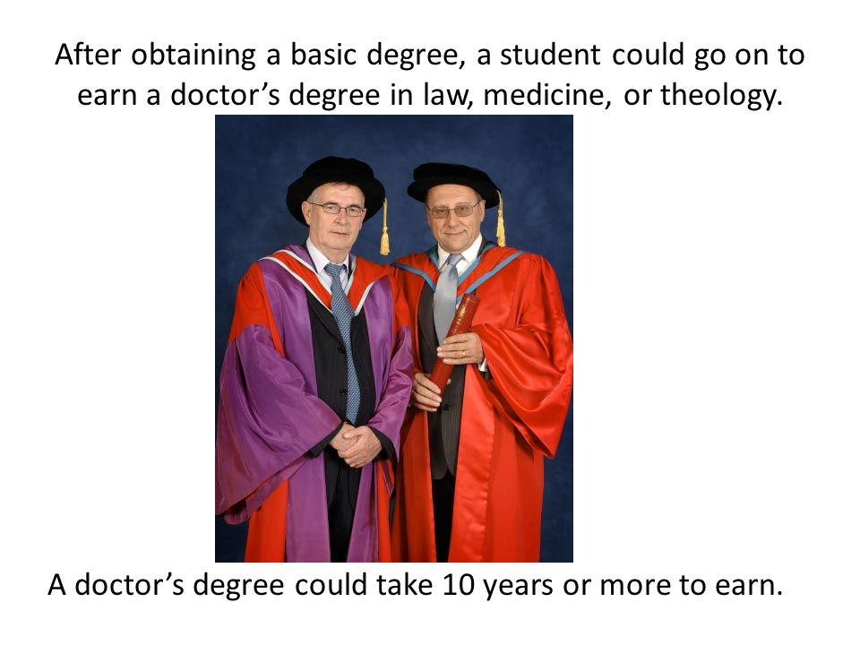 A doctor's degree could take 10 years or more to earn.