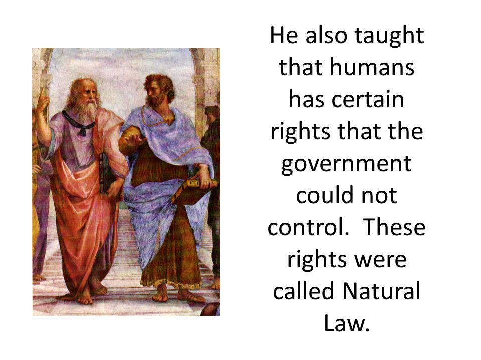 He also taught that humans has certain rights that the government could not control.
