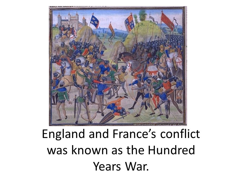 England and France's conflict was known as the Hundred Years War.