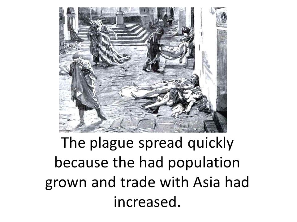 The plague spread quickly because the had population grown and trade with Asia had increased.
