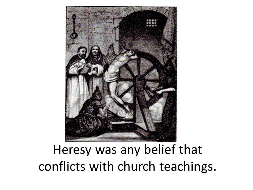 Heresy was any belief that conflicts with church teachings.