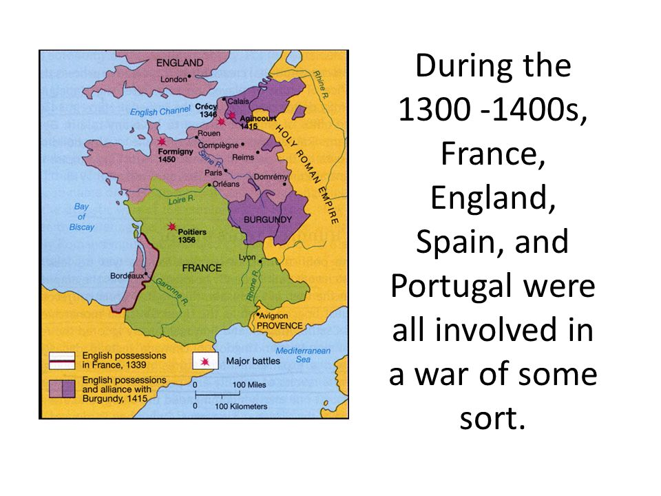During the 1300 -1400s, France, England, Spain, and Portugal were all involved in a war of some sort.