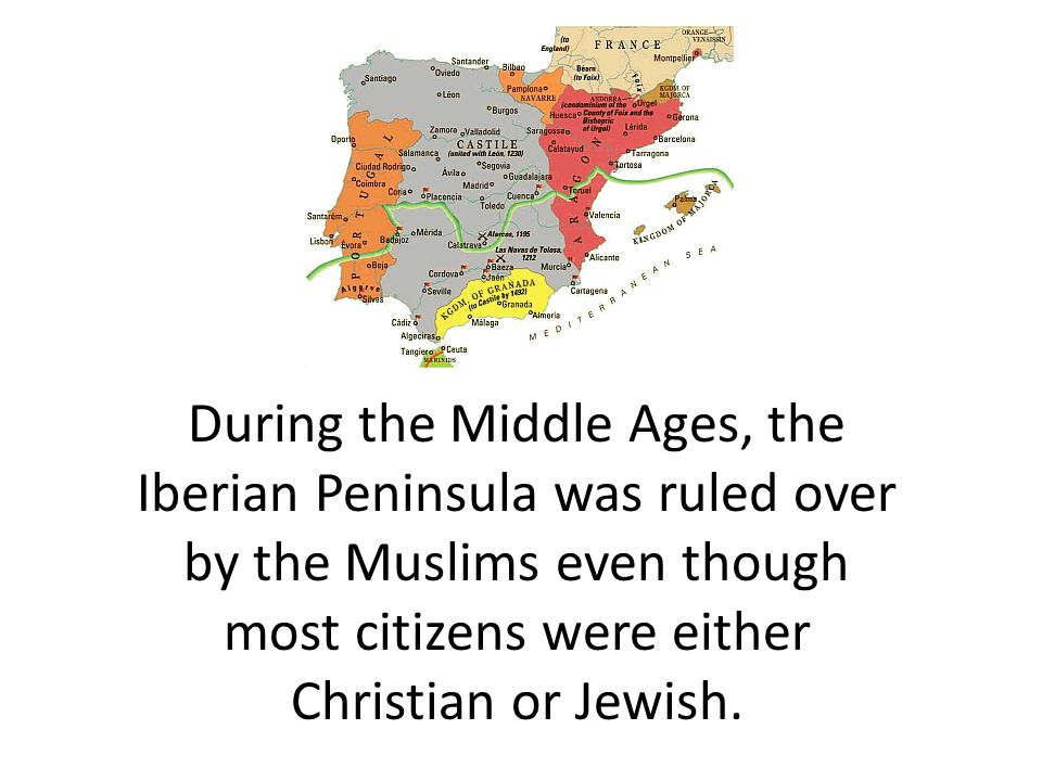 During the Middle Ages, the Iberian Peninsula was ruled over by the Muslims even though most citizens were either Christian or Jewish.