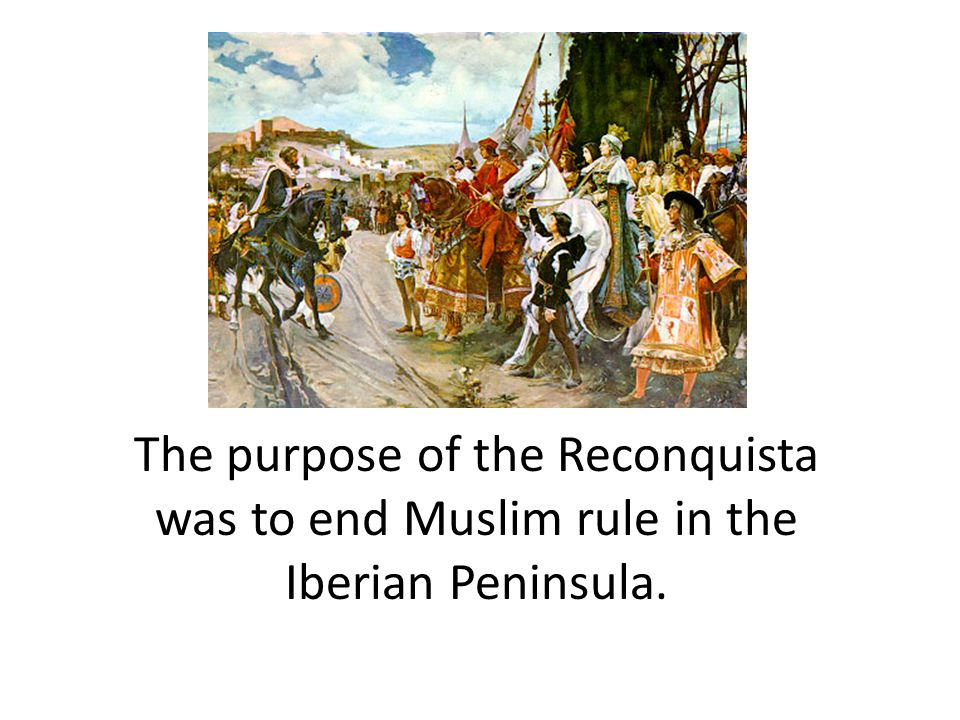 The purpose of the Reconquista was to end Muslim rule in the Iberian Peninsula.