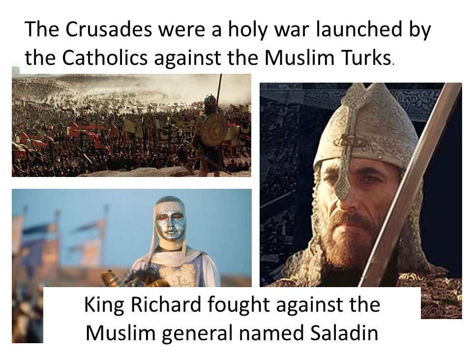 King Richard fought against the Muslim general named Saladin