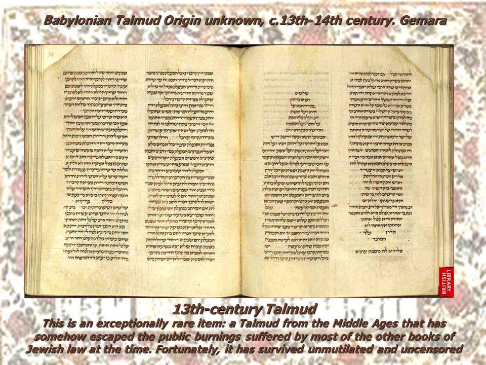 Babylonian Talmud Origin unknown, c.13th–14th century. Gemara