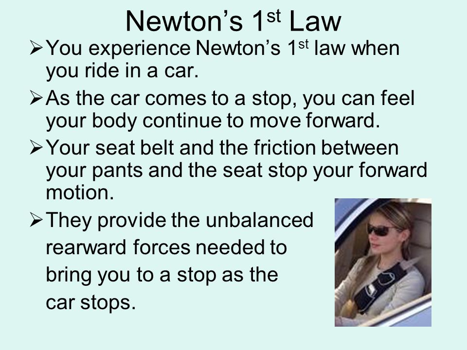 Newton's 1st Law You experience Newton's 1st law when you ride in a car.