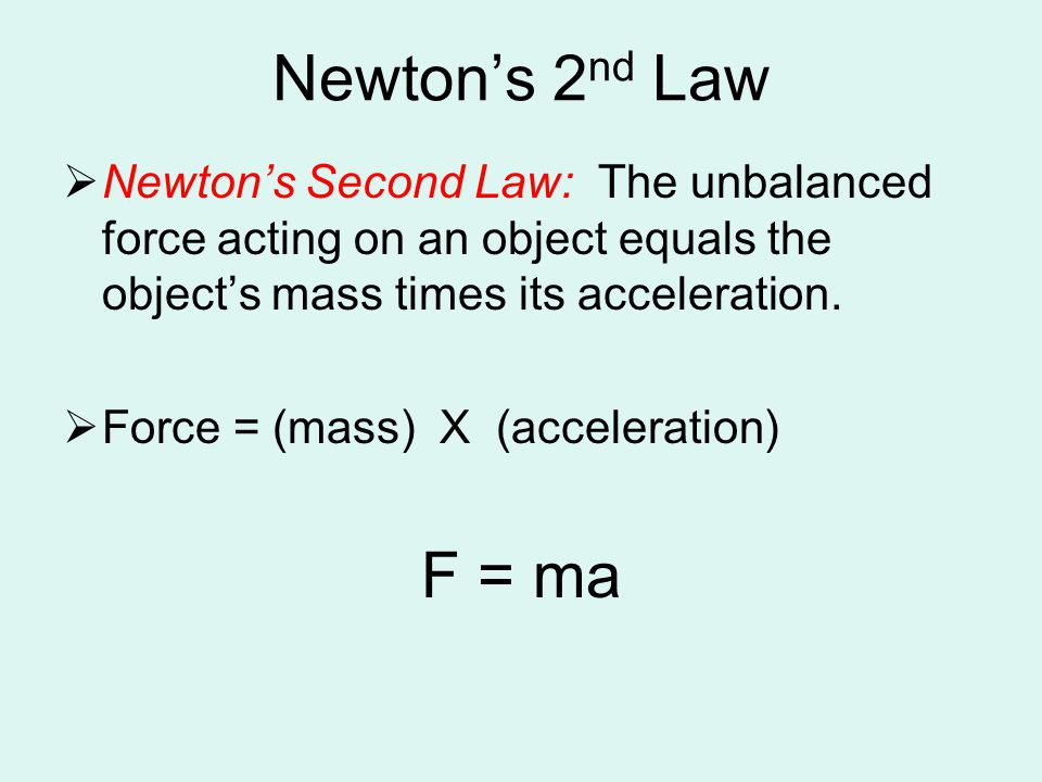 Newton's 2nd Law Newton's Second Law: The unbalanced force acting on an object equals the object's mass times its acceleration.
