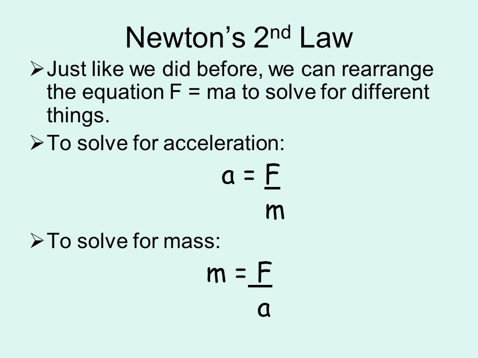 Newton's 2nd Law a = F m m = F a