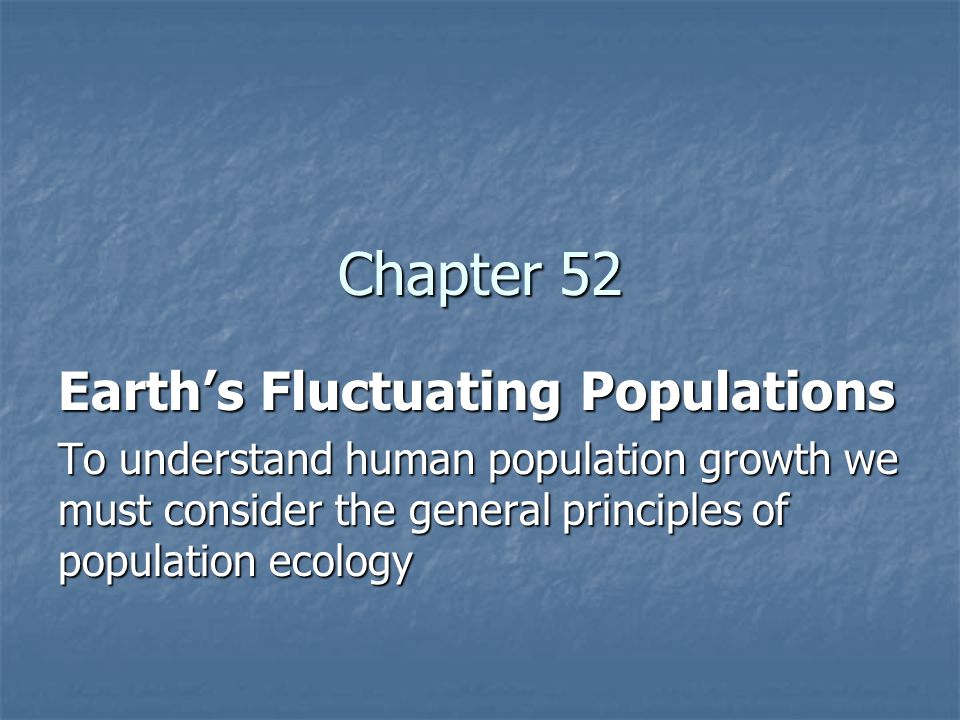 Chapter 52 Earth's Fluctuating Populations