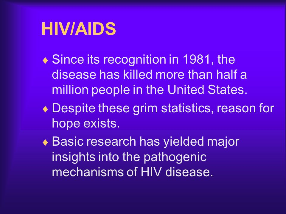 HIV/AIDS Since its recognition in 1981, the disease has killed more than half a million people in the United States.