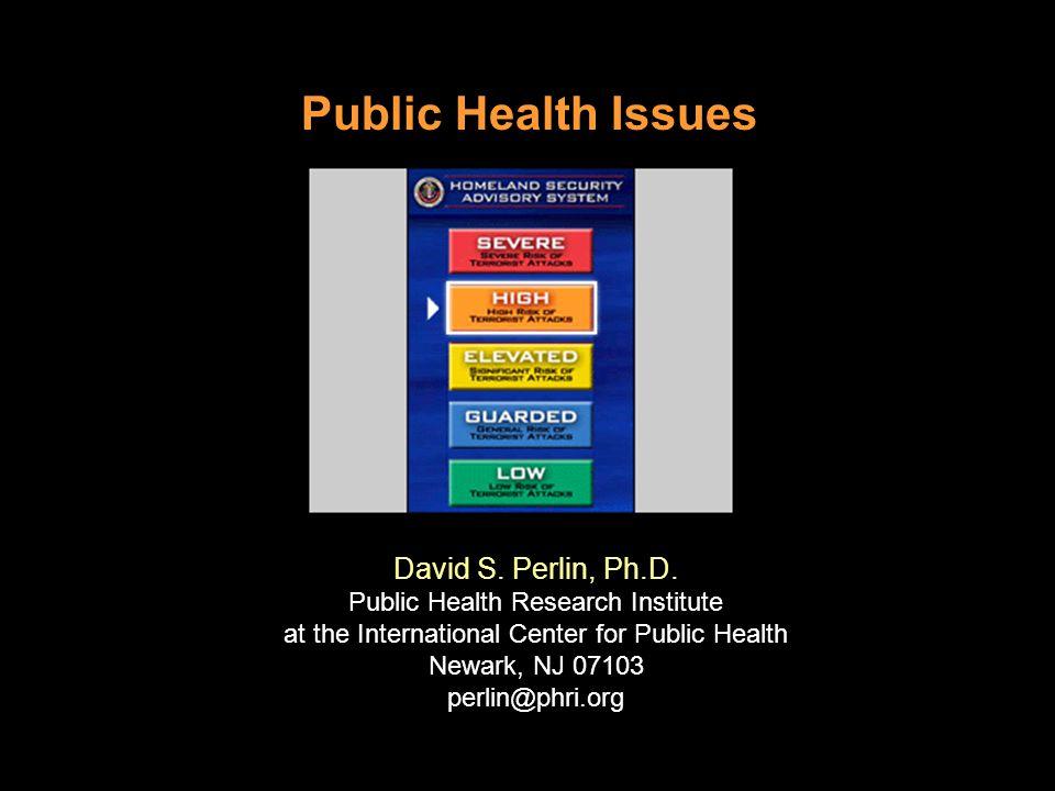 Public Health Issues David S. Perlin, Ph.D.