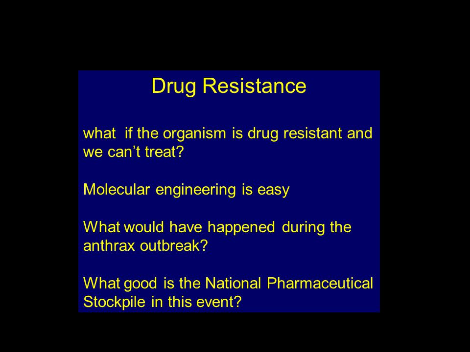 Drug Resistance what if the organism is drug resistant and we can't treat Molecular engineering is easy.