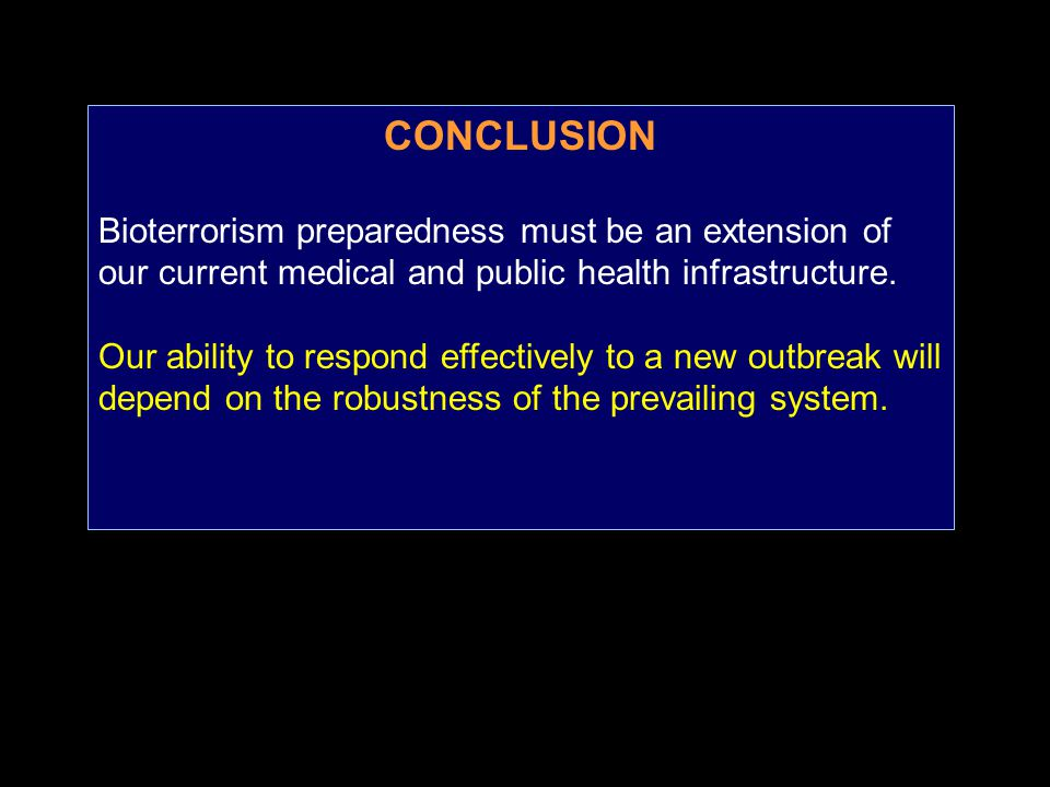 CONCLUSION Bioterrorism preparedness must be an extension of our current medical and public health infrastructure.