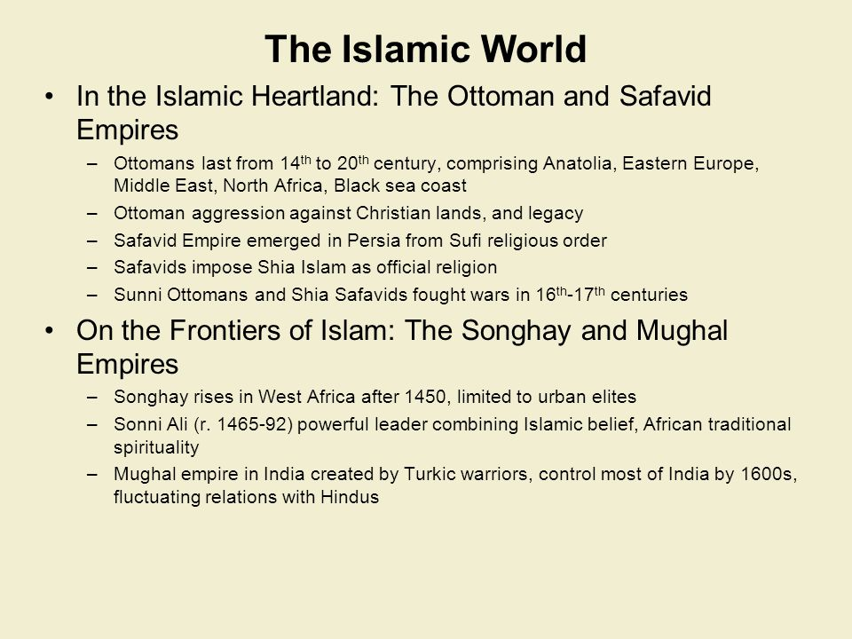 The Islamic World In the Islamic Heartland: The Ottoman and Safavid Empires.