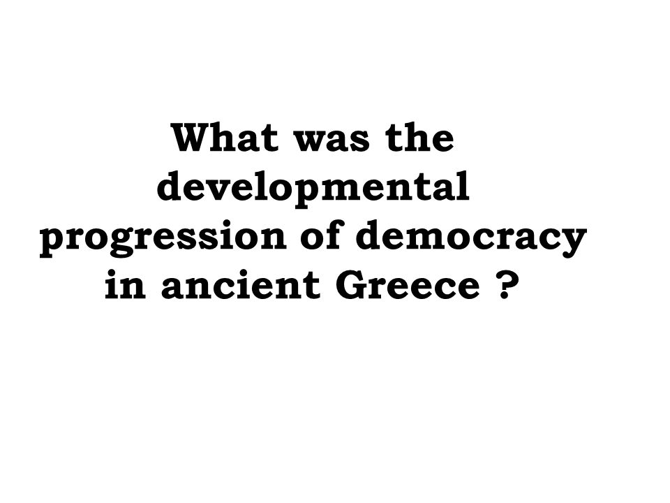 What was the developmental progression of democracy in ancient Greece