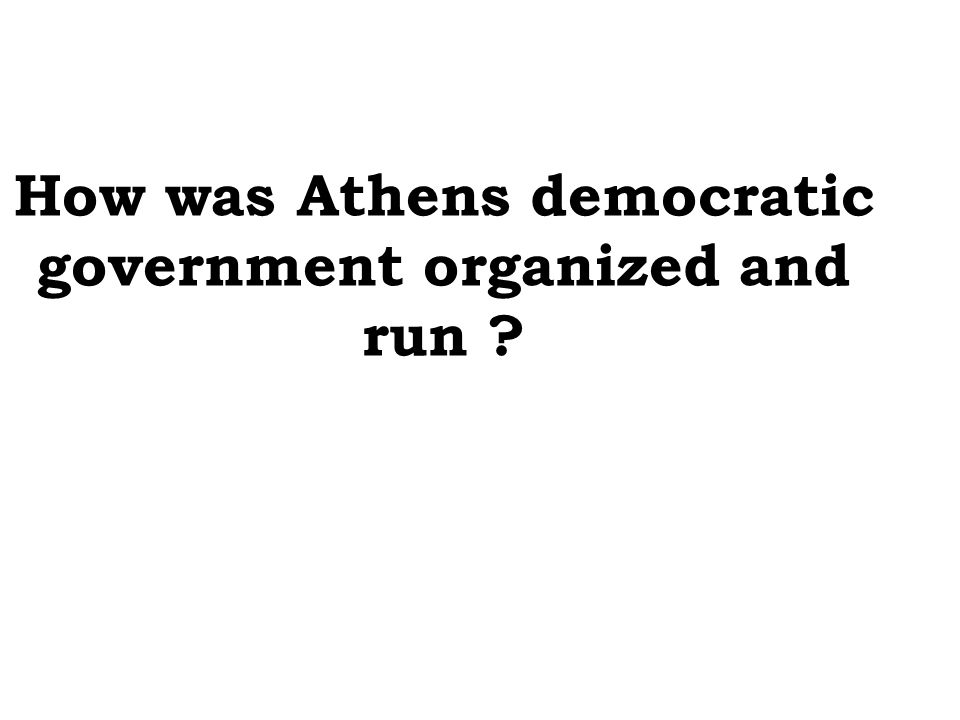 How was Athens democratic government organized and run