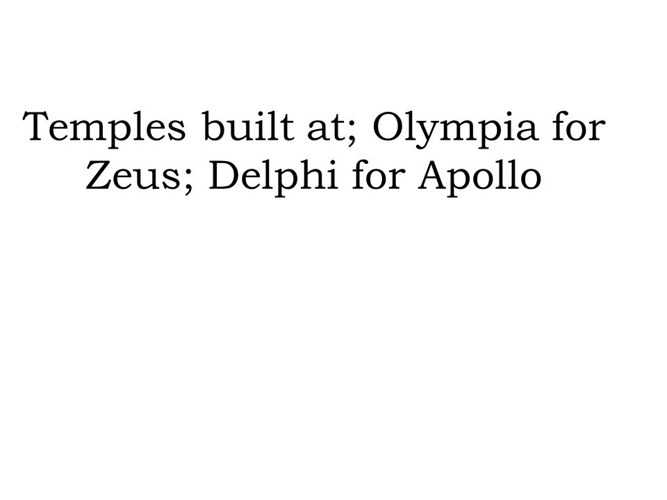 Temples built at; Olympia for Zeus; Delphi for Apollo