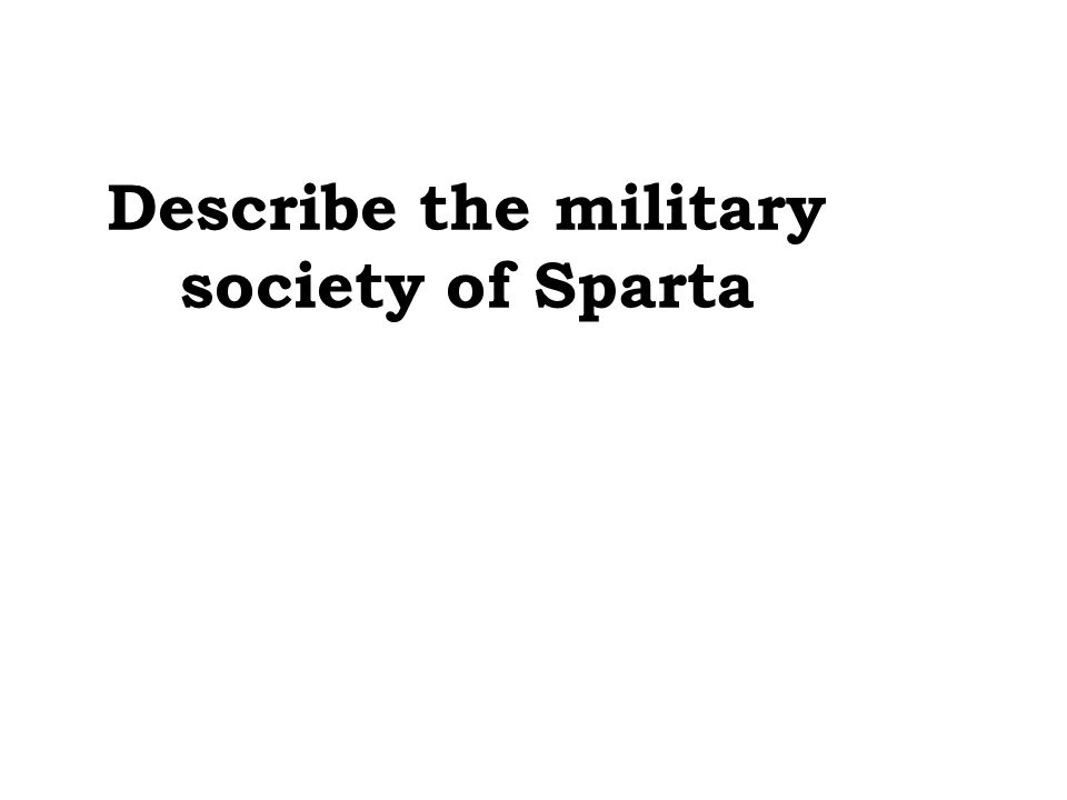 Describe the military society of Sparta