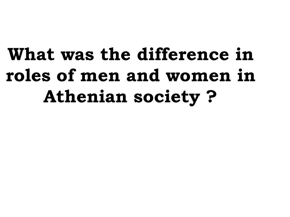 What was the difference in roles of men and women in Athenian society