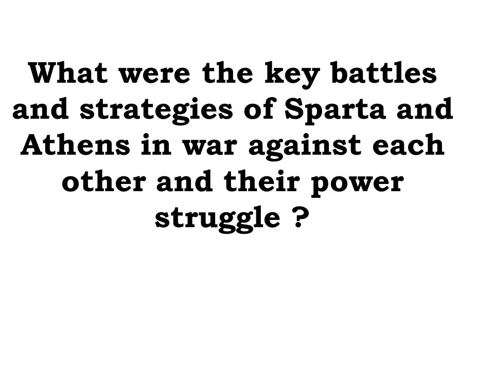 What were the key battles and strategies of Sparta and Athens in war against each other and their power struggle