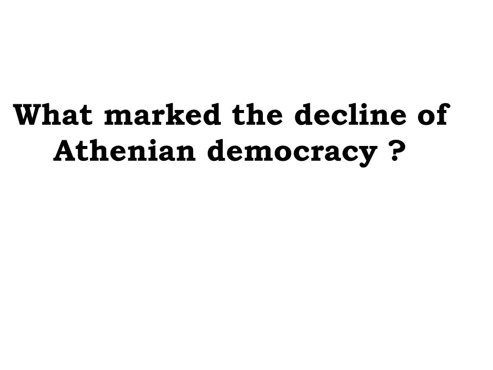 What marked the decline of Athenian democracy
