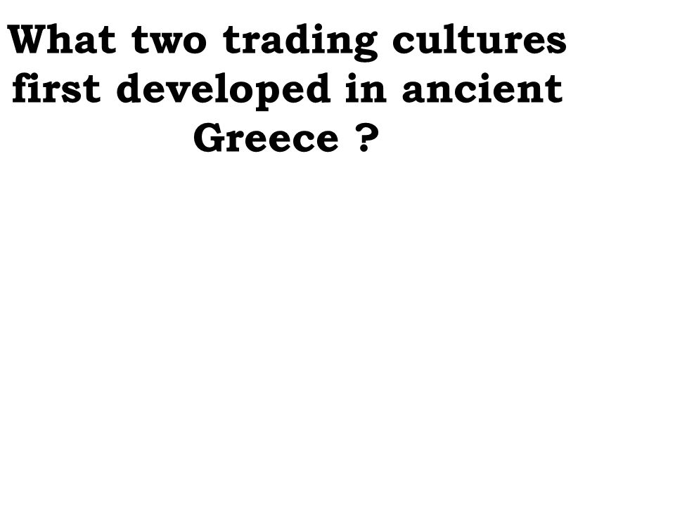 What two trading cultures first developed in ancient Greece