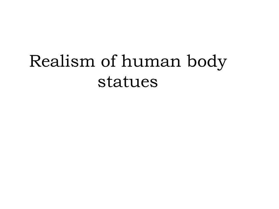 Realism of human body statues