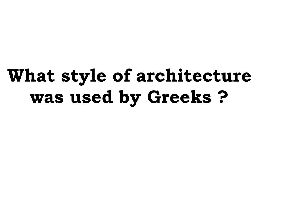 What style of architecture was used by Greeks