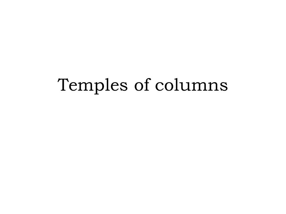 Temples of columns