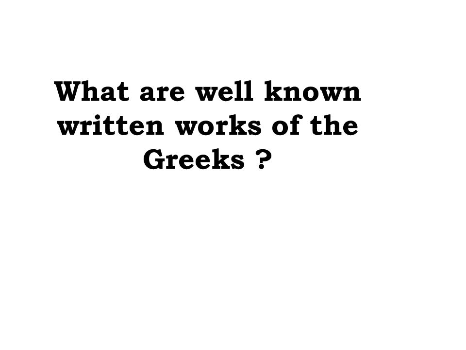 What are well known written works of the Greeks
