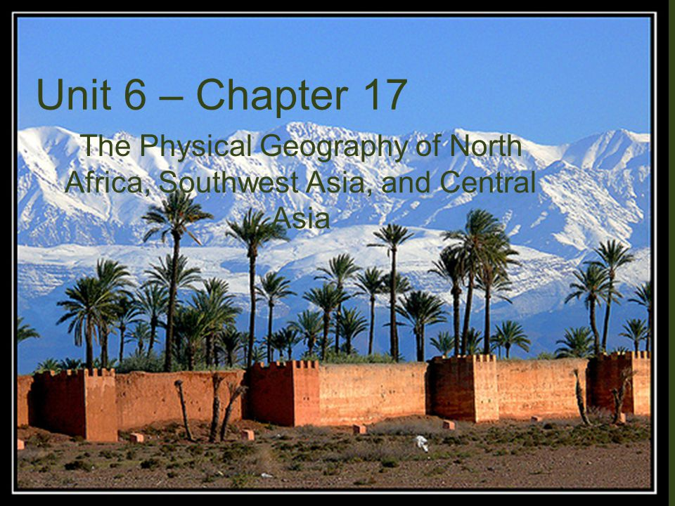 Unit 6 chapter 17 the physical geography of north africa 1 unit 6 chapter 17 the physical geography of north africa southwest asia and central asia publicscrutiny Choice Image