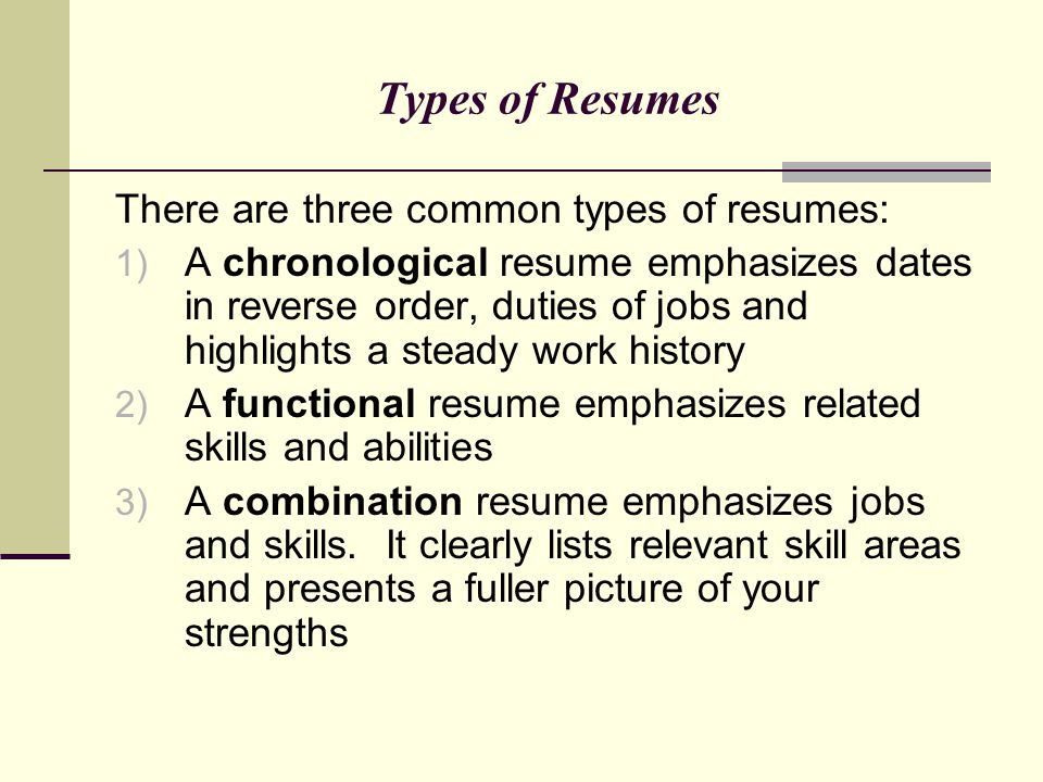 Types of Resumes There are three common types of resumes: