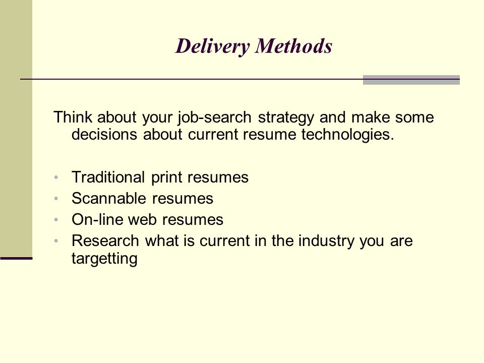 Delivery Methods Think about your job-search strategy and make some decisions about current resume technologies.