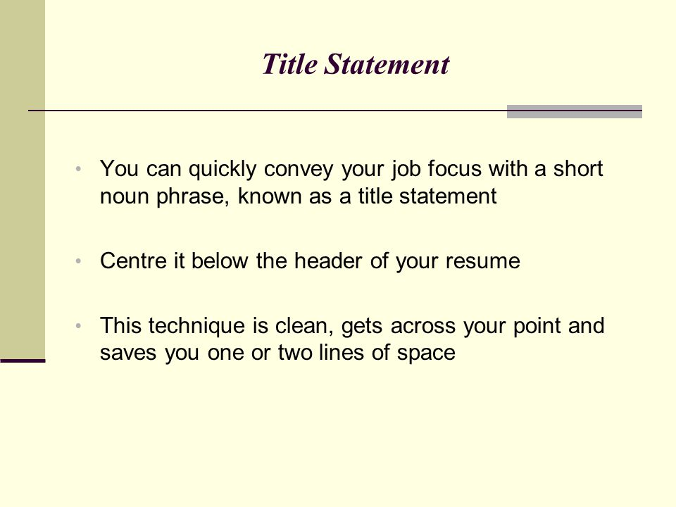 Title Statement You can quickly convey your job focus with a short noun phrase, known as a title statement.