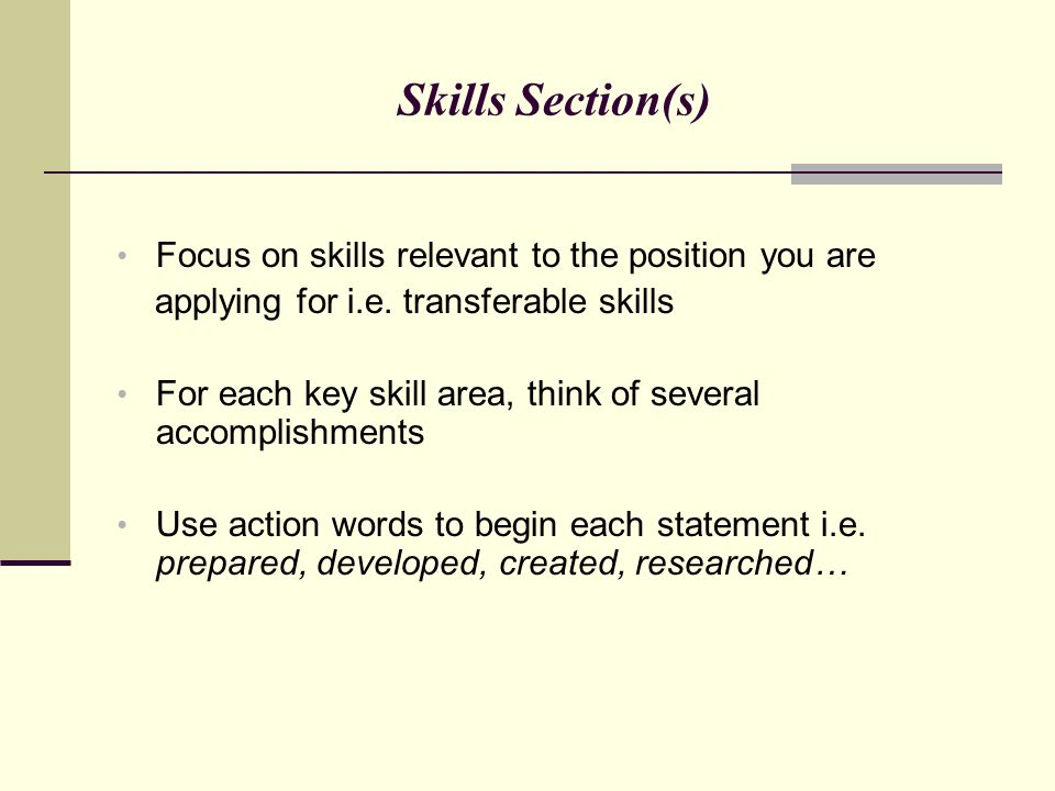 Skills Section(s) Focus on skills relevant to the position you are