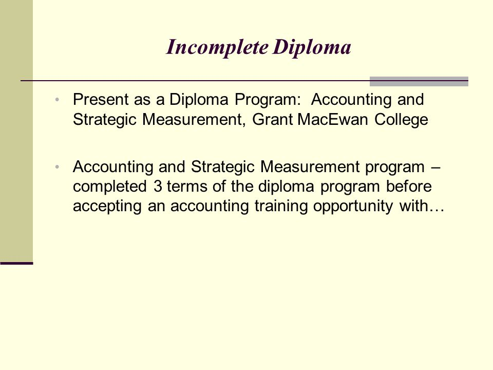 Incomplete Diploma Present as a Diploma Program: Accounting and Strategic Measurement, Grant MacEwan College.