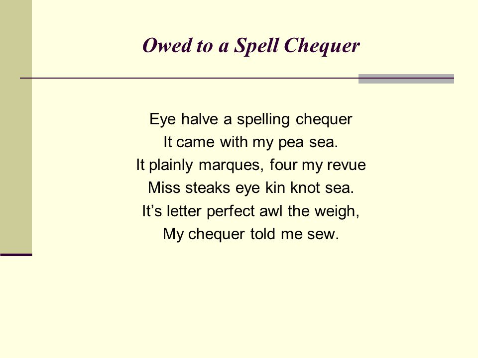 Owed to a Spell Chequer Eye halve a spelling chequer